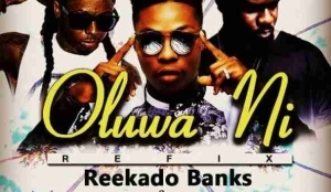 Reekado Banks - Oluwa Ni Refix ft Lil Wayne, Sarkodie